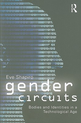 Gender Circuits: Bodies and Identities in a Technological Age