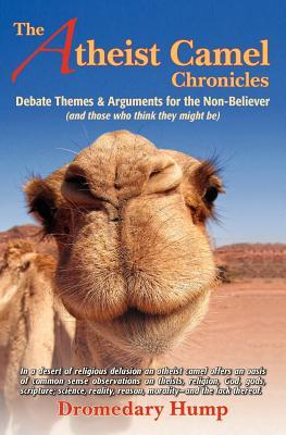 The Atheist Camel Chronicles: Debate Themes & Arguments for the Non-Believer