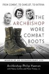 The Archbishop Wore Combat Boots: From Combat to Camelot to Katrina -- a memoir of an extraordinary life