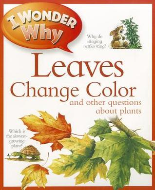 I Wonder Why Leaves Change Color: And Other Questions About Plants