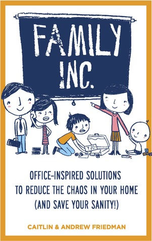 family-inc-office-inspired-solutions-to-reduce-the-chaos-in-your-home-and-save-your-sanity