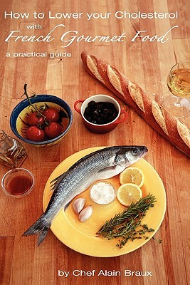 How to Lower Your Cholesterol with French Gourmet Food by Alain Braux