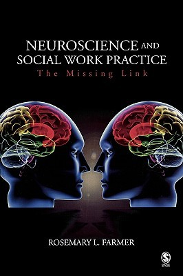 Neuroscience and Social Work Practice: The Missing Link