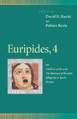 Euripides 4: Ion/Children of Heracles/The Madness of Heracles/Iphigenia in Tauris/Orestes