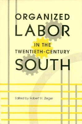 Organized Labor in the Twentieth-Century South