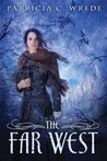 The Far West by Patricia C. Wrede