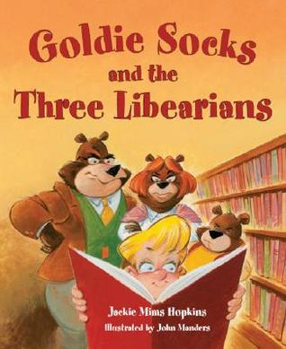 Goldie Socks and the Three Libearians by Jackie Mims Hopkins