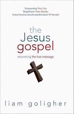 The Jesus Gospel by Liam Goligher