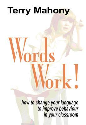 Words Work!: How to Change Your Language to Improve Behaviour in Your Classroom