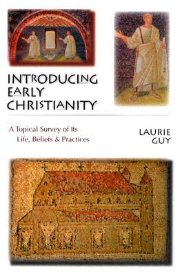 Introducing Early Christianity: A Topical Survey of Its Life, Beliefs and Practicies