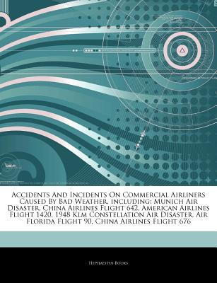 Articles on Accidents and Incidents on Commercial Airliners Caused by Bad Weather, Including: Munich Air Disaster, China Airlines Flight 642, American Airlines Flight 1420, 1948 Klm Constellation Air Disaster, Air Florida Flight 90