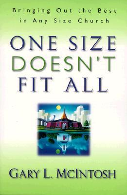 One Size Doesn't Fit All by Gary L. McIntosh
