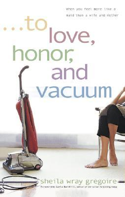 To Love, Honor, and Vacuum by Sheila Wray Gregoire