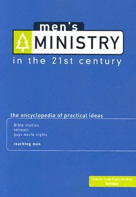 Men's Ministry in the 21st Century: The Encyclopedia of Practical Ideas