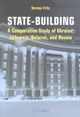 State-Building: A Comparative Study of Ukraine, Lithuania, Belarus, and Russia