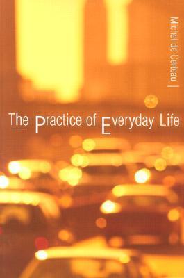 The Practice of Everyday Life by Michel de Certeau