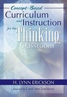 Concept-Based Curriculum and Instruction for the Thinking Cla... by H. Lynn Erickson