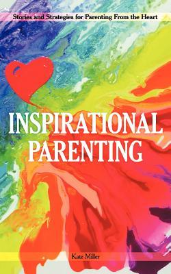 Inspirational Parenting: Stories and Strategies for Parenting from the Heart
