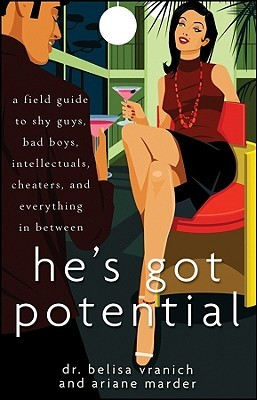 he-s-got-potential-a-field-guide-to-shy-guys-bad-boys-intellectuals-cheaters-and-everything-in-between