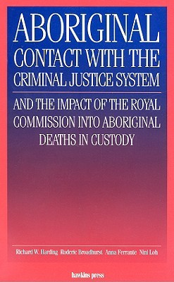 Aboriginal Contact With The Criminal Justice System & The Impact Of The Royal Commission Into Aboriginal Deaths In Custody