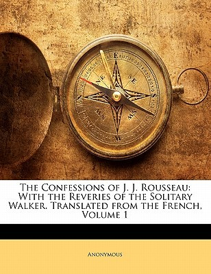 The Confessions with the Reveries of the Solitary Walker, Vol 1