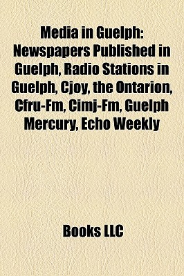 Media in Guelph: Newspapers Published in Guelph, Radio Stations in Guelph, Cjoy, the Ontarion, Cfru-Fm, Cimj-Fm, Guelph Mercury, Echo Weekly