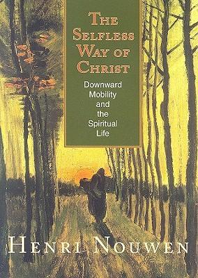 The Selfless Way of Christ by Henri J.M. Nouwen