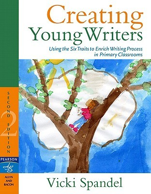 19e2acd74 Creating Young Writers  Using the Six Traits to Enrich Writing Process in  Primary Classrooms by Vicki Spandel