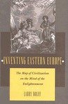 Inventing Eastern Europe: The Map of Civilization on the Mind of the Enlightenment