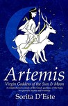 Artemis: Virgin Goddess of the Sun & Moon--A Comprehensive Guide to the Greek Goddess of the Hunt, Her Myths, Powers & Mysteries