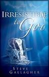 Irresistible to God