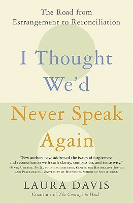 I Thought We'd Never Speak Again: The Road from Estrangement to Reconciliation