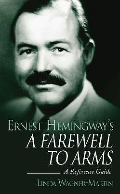 Ernest Hemingway's a Farewell to Arms: A Reference Guide