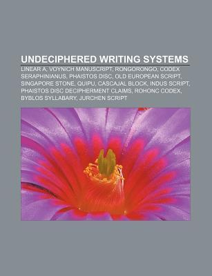 Undeciphered Writing Systems: Linear A, Voynich Manuscript, Rongorongo, Codex Seraphinianus, Phaistos Disc, Old European Script