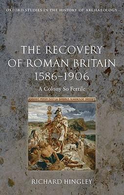 The Recovery of Roman Britain 1586-1906: A Colony So Fertile