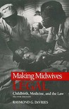 MAKING MIDWIVES LEGAL: CHILDBIRTH, MEDICINE, AND THE LAW -- SEC