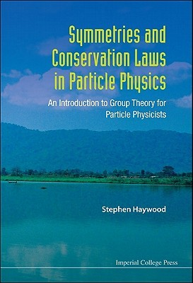 Symmetries And Conservations Laws In Particle Physics: An Introduction To Group Theory For Particle Physicists