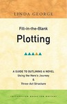 Fill-In-The-Blank Plotting: A Guide to Outlining a Novel Using the Hero's Journey and Three-act Structure