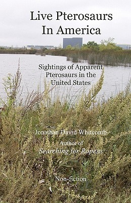 Live Pterosaurs in America: Sightings of Apparent Pterosaurs in the United States