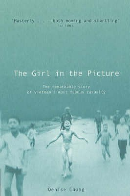 The girl in the picture the story of kim phuc the photograph the girl in the picture the story of kim phuc the photograph and the vietnam war by denise chong fandeluxe PDF