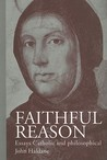 Faithful Reason: Essays Catholic and Philosophical