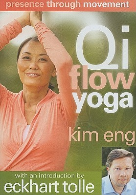 Qi Flow Yoga: Presence Through Movement; Spiritual Awakening Through the Body