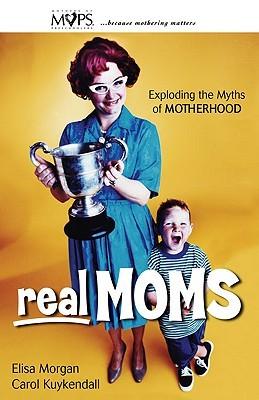 Real Moms: Exploding the Myths of Motherhood Descargar libros electrónicos móviles gratis