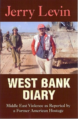 West Bank Diary: Middle East Violence as Reported by a Former American Hostage