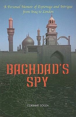 Baghdad's Spy: A Personal Memoir Of Espionage And Intrigue From Baghdad To London
