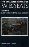 John Sherman / Dhoya (The Collected Works of W.B. Yeats, Volume 12)