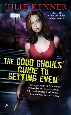 The Good Ghouls' Guide to Getting Even by Julie Kenner