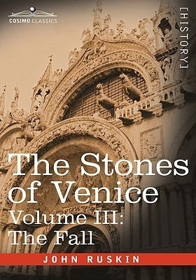 The Stones of Venice, Volume III: The Fall