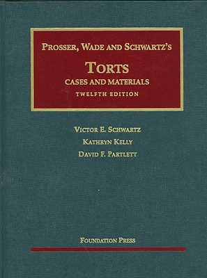 Prosser, Wade, Schwartz, Kelly and Partlett's Torts: Cases and Materials