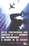 Myth, Propaganda And Disaster In Nazi Germany And Contemporary America: A Drama In 30 Scenes